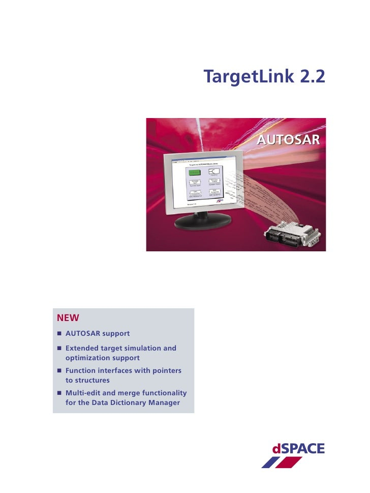 TargetLink 2.2     NEW  AUTOSAR support   Extended target simulation and   optimization support  Function interfaces wi...