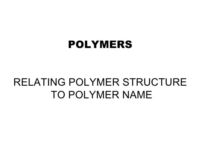 POLYMERS RELATING POLYMER STRUCTURE TO POLYMER NAME