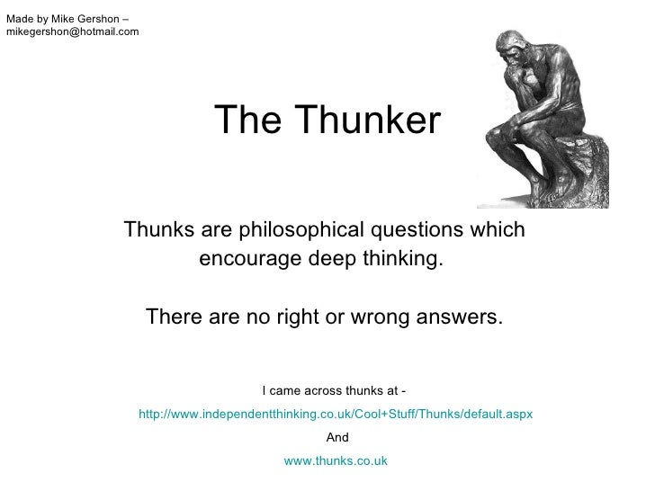 The Thunker Thunks are philosophical questions which encourage deep thinking.  There are no right or wrong answers. Made b...