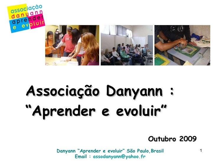 """Associação Danyann :  """"Aprender e evoluir"""" Outubro 2009 Danyann """"Aprender e evoluir""""  São Paulo,Brasil Email :  [email_add..."""