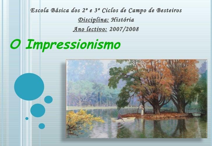 O Impressionismo Escola Básica dos 2º e 3º Ciclos de Campo de Besteiros Disciplina:  História Ano lectivo:  2007/2008
