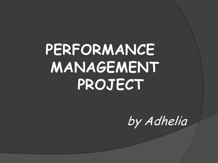 PERFORMANCE  MANAGEMENT     PROJECT         by Adhelia