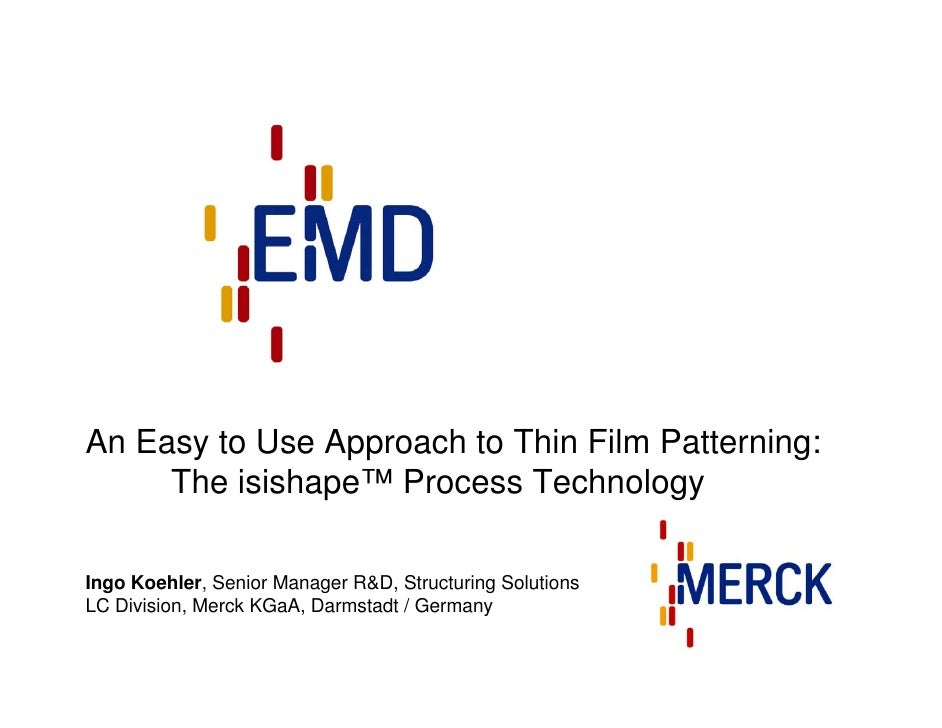 An Easy to Use Approach to Thin Film Patterning:      The isishape™ Process Technology  Ingo Koehler, Senior Manager R&D, ...