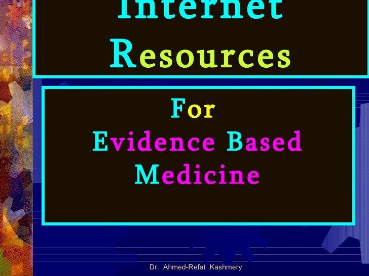 Internet   R esources F or  E vidence  B ased  M edicine