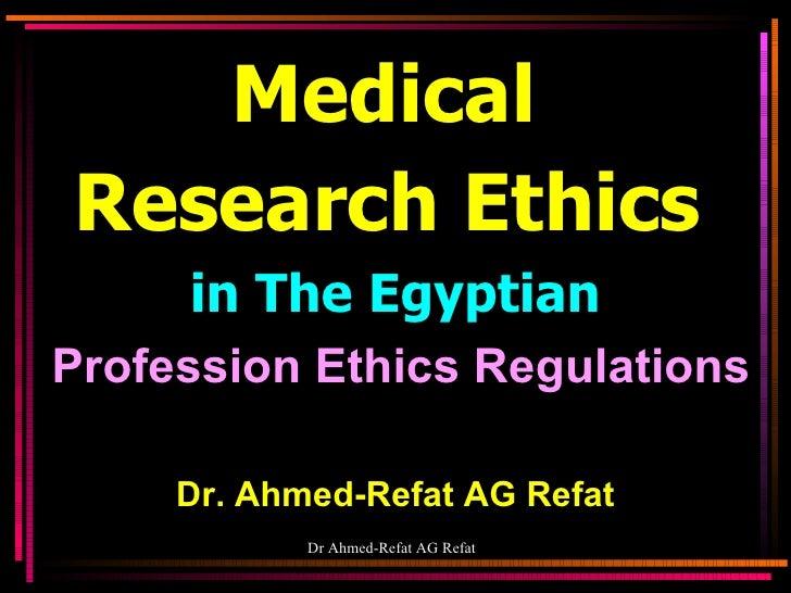 <ul><li>Medical  </li></ul><ul><li>Research Ethics   </li></ul><ul><li>in The Egyptian </li></ul><ul><li>Profession Ethics...