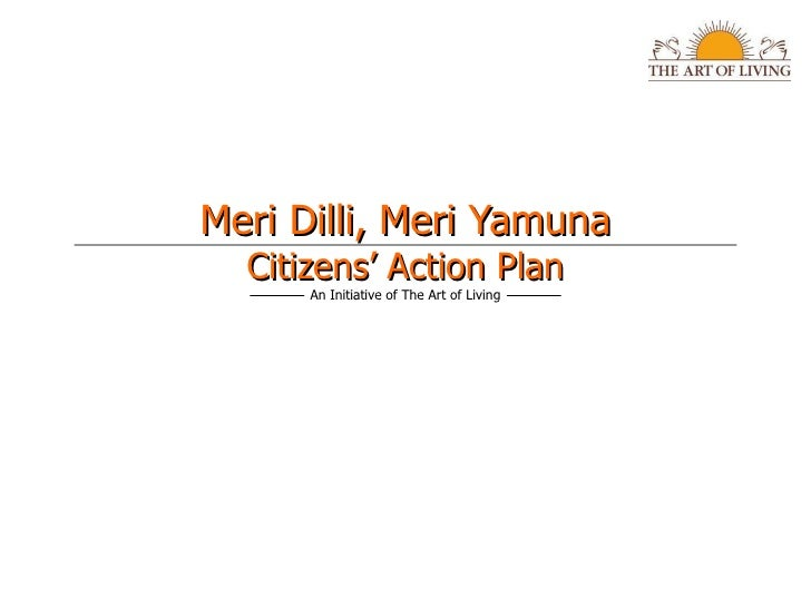 Meri Dilli, Meri Yamuna Citizens' Action Plan An Initiative of The Art of Living