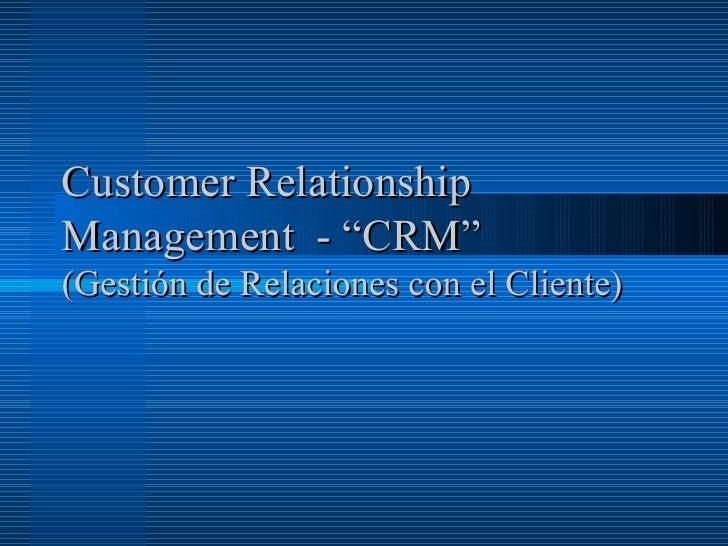"""Customer Relationship Management - """"CRM"""" (Gestión de Relaciones con el Cliente)"""