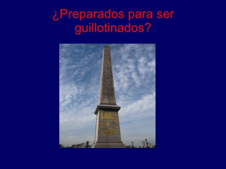 ¿Preparados para ser guillotinados?