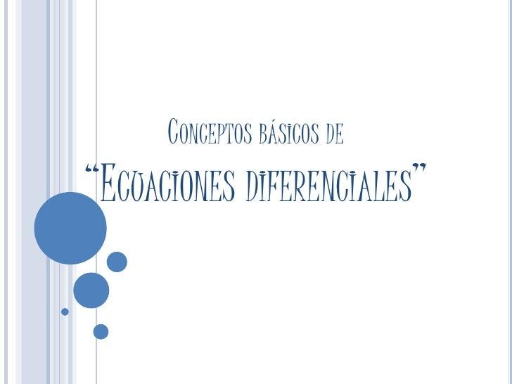 """Conceptos básicos de """"Ecuaciones diferenciales"""" <br />"""