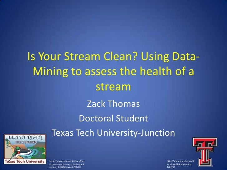 Is Your Stream Clean? Using Data-Mining to assess the health of a stream<br />Zack Thomas<br />Doctoral Student<br />Texas...