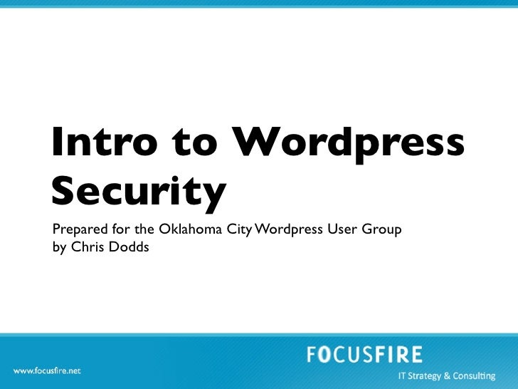 Intro to WordpressSecurityPrepared for the Oklahoma City Wordpress User Groupby Chris Dodds