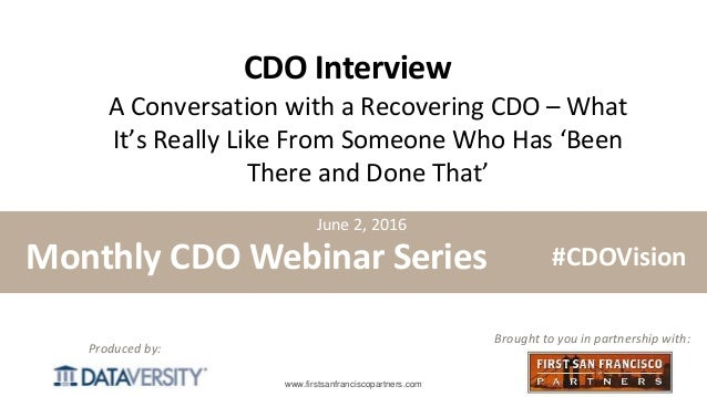 The First Step in Information Management www.firstsanfranciscopartners.com Produced by: CDO Interview A Conversation with ...