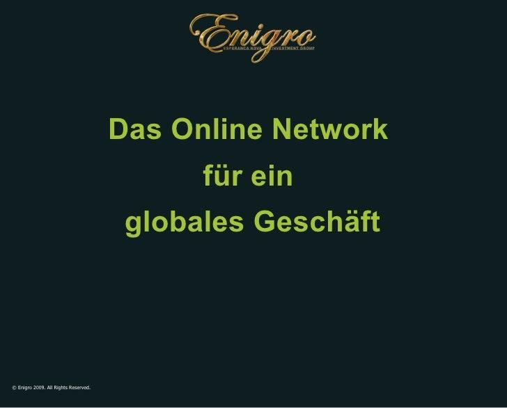 © Enigro 2009. All Rights Reserved. Das Online Network  für ein  globales Geschäft