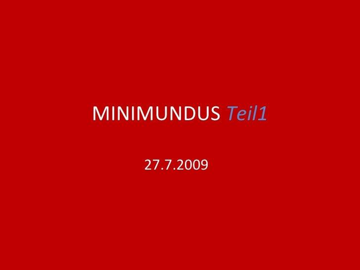 MINIMUNDUS  Teil1 27.7.2009