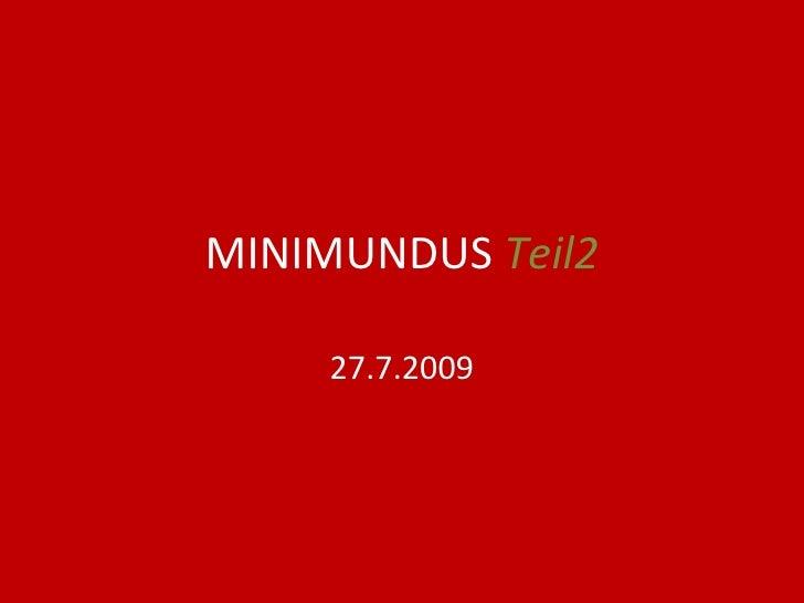 MINIMUNDUS  Teil2 27.7.2009