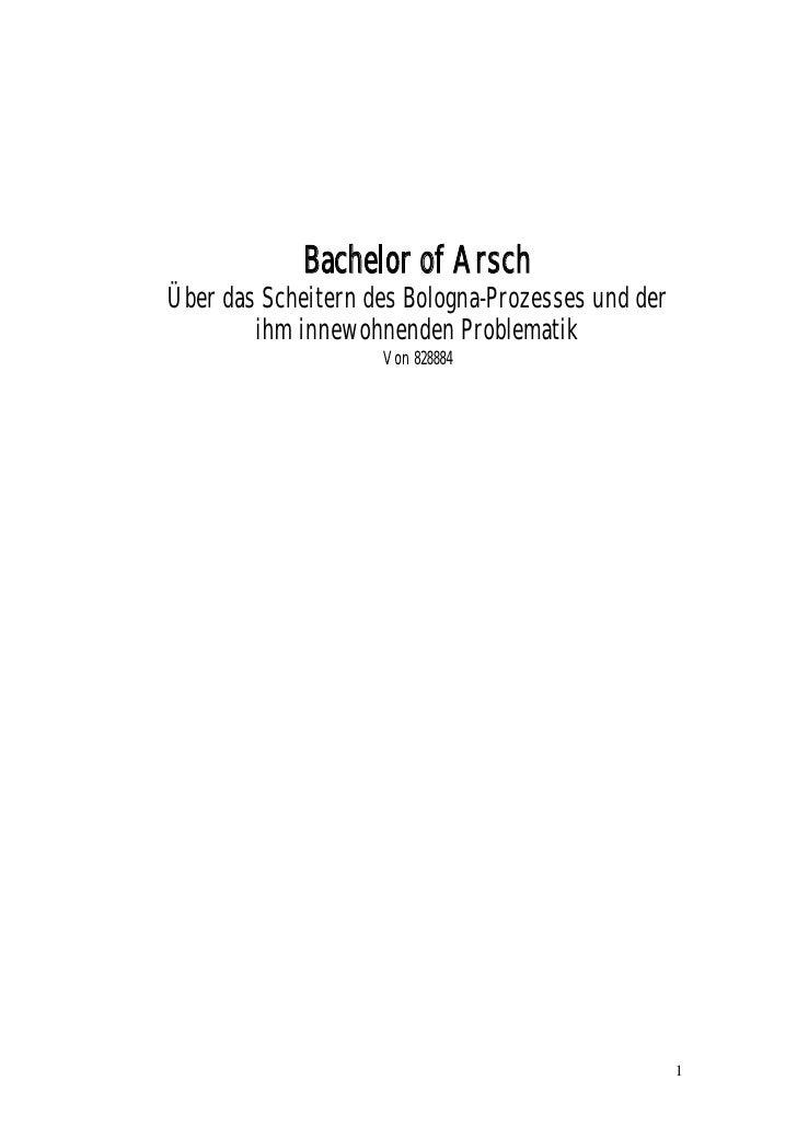 Bachelor of Arsch Über das Scheitern des Bologna-Prozesses und der         ihm innewohnenden Problematik                  ...