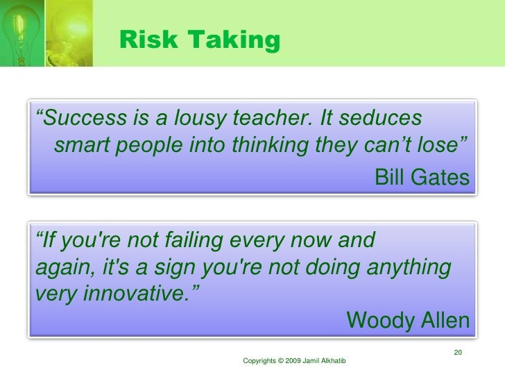 """Risk Taking   """"Success is a lousy teacher. It seduces   smart people into thinking they can't lose""""                       ..."""