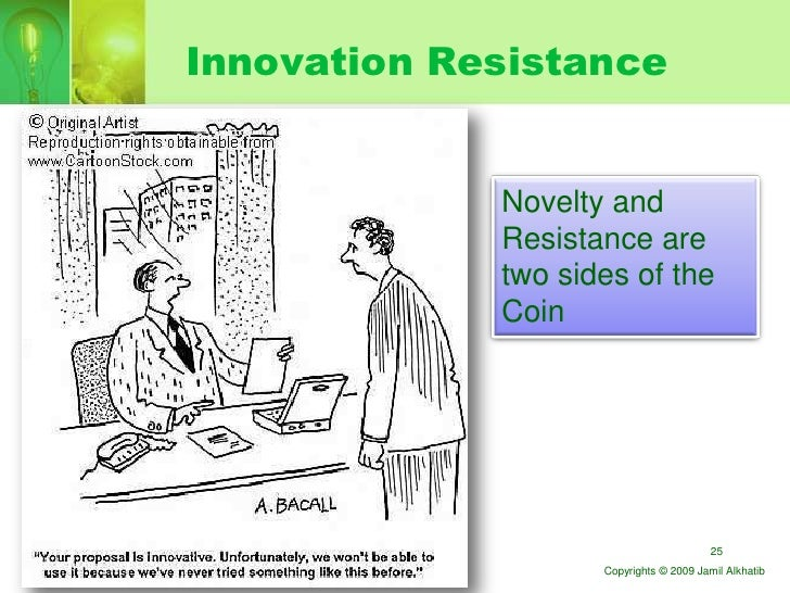Innovation Resistance                Novelty and              Resistance are              two sides of the              Co...