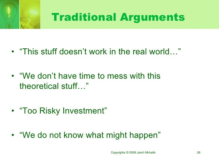 """Traditional Arguments   • """"This stuff doesn""""t work in the real world…""""  • """"We don""""t have time to mess with this   theoreti..."""