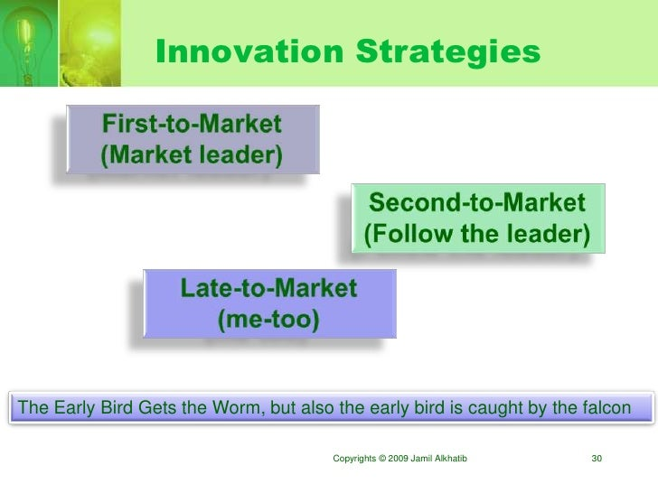 Innovation Strategies     The Early Bird Gets the Worm, but also the early bird is caught by the falcon                   ...