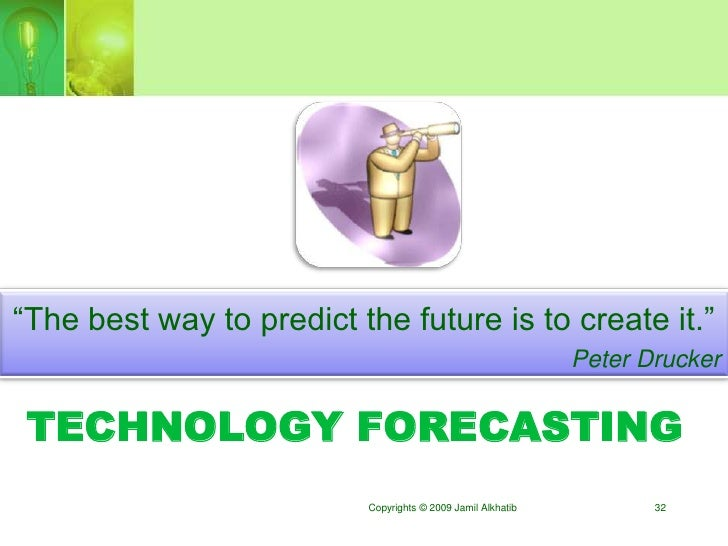 """""""The best way to predict the future is to create it.""""                                                              Peter D..."""