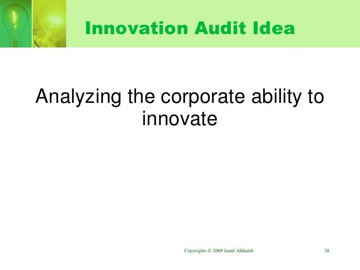 Innovation Audit Idea   Analyzing the corporate ability to             innovate                      Copyrights © 2009 Jam...