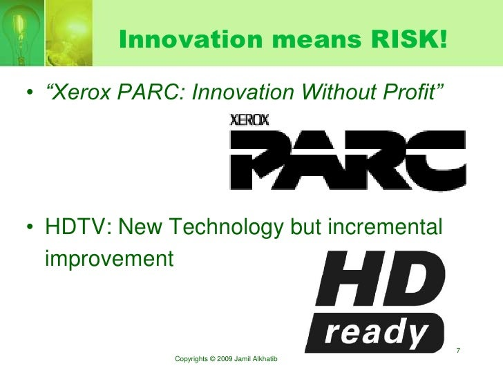 """Innovation means RISK!  • """"Xerox PARC: Innovation Without Profit""""     • HDTV: New Technology but incremental   improvement..."""