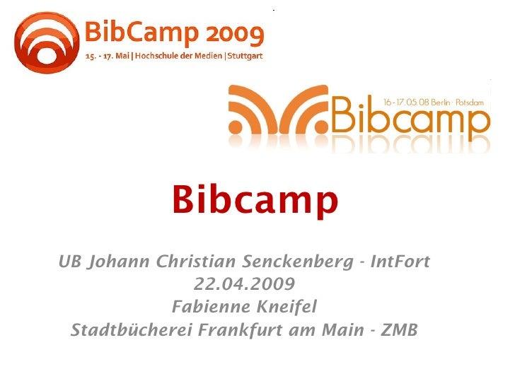 Bibcamp UB Johann Christian Senckenberg - IntFort               22.04.2009            Fabienne Kneifel  Stadtbücherei Fran...
