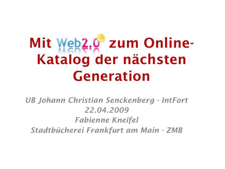 Mit        zum Online-   Katalog der nächsten        Generation UB Johann Christian Senckenberg - IntFort               22...