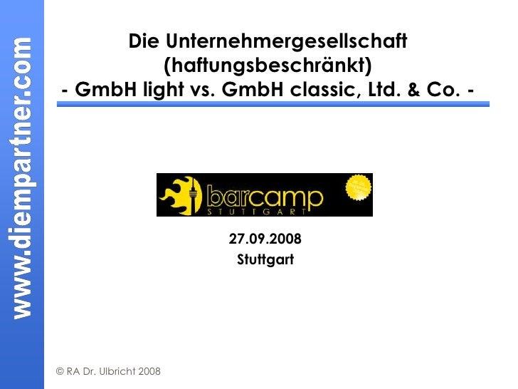 Die Unternehmergesellschaft           (haftungsbeschränkt) - GmbH light vs. GmbH classic, Ltd. & Co. -                    ...