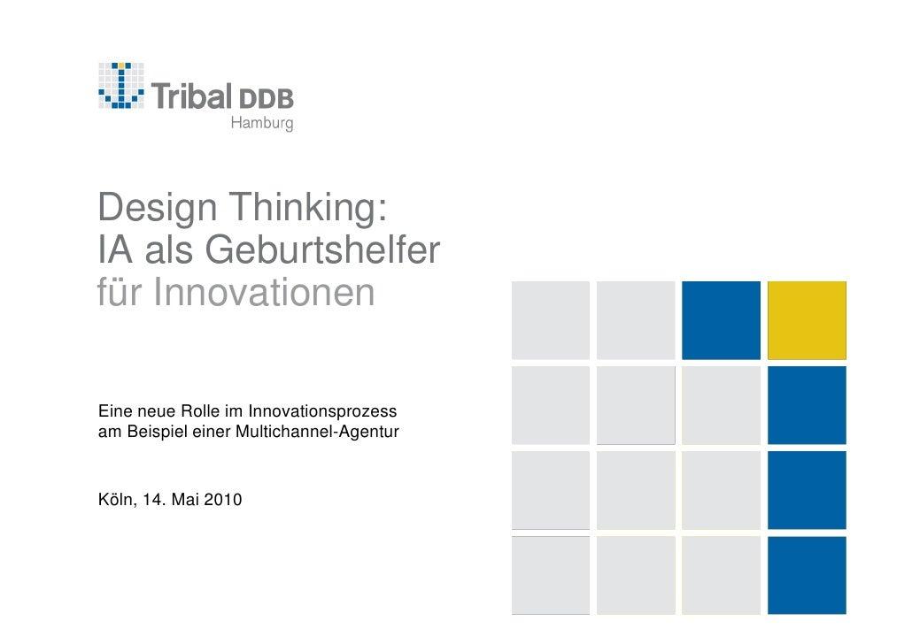 Design Thinking: IA als Geburtshelfer für Innovationen  Eine neue Rolle im Innovationsprozess am Beispiel einer Multichann...