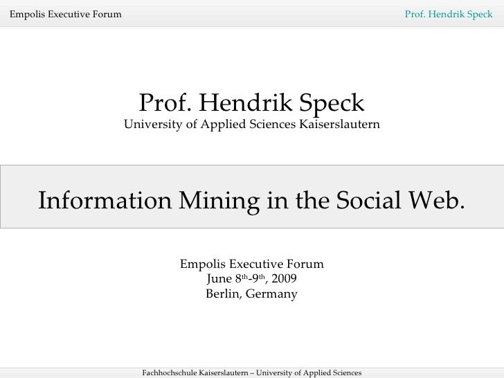 Information Mining in the Social Web . Prof. Hendrik Speck University of Applied Sciences Kaiserslautern Empolis Executive...