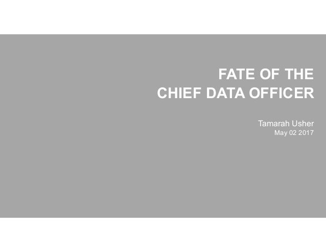 FATE OF THE CHIEF DATA OFFICER Tamarah Usher May 02 2017