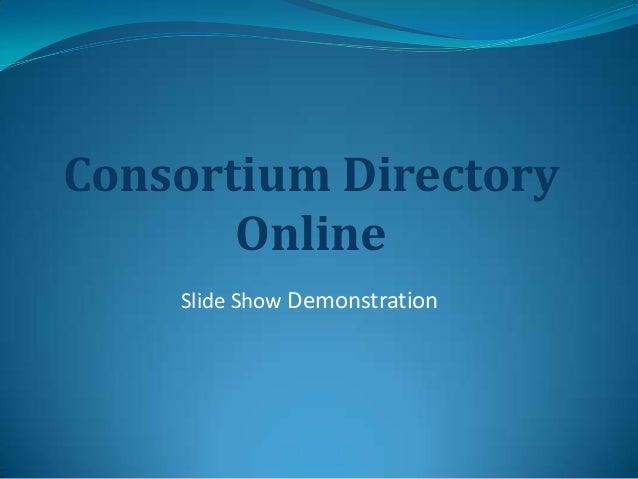 Consortium Directory       Online    Slide Show Demonstration
