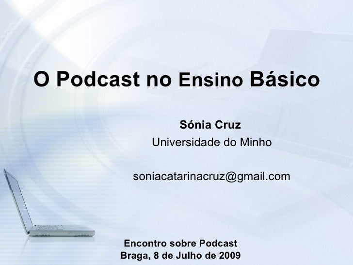 O Podcast no Ensino Básico                   Sónia Cruz              Universidade do Minho           soniacatarinacruz@gma...
