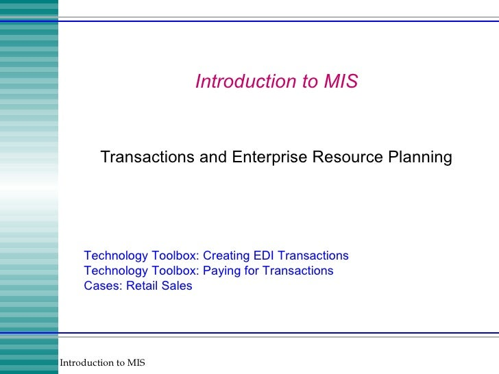 Introduction to MIS Transactions and Enterprise Resource Planning Technology Toolbox: Creating EDI Transactions Technology...