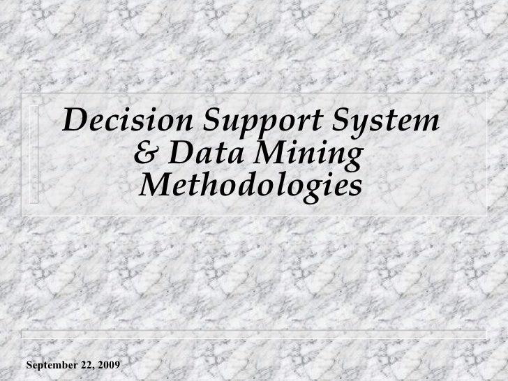 Decision Support System & Data Mining  Methodologies