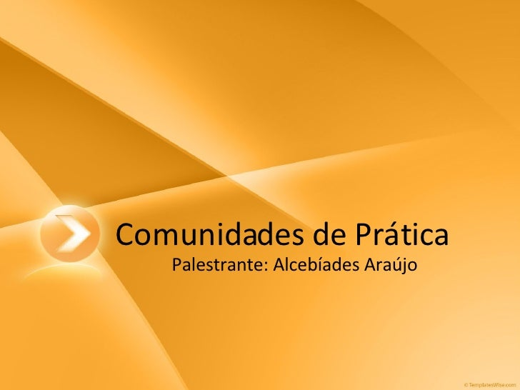 Comunidades de Prática Palestrante: Alcebíades Araújo