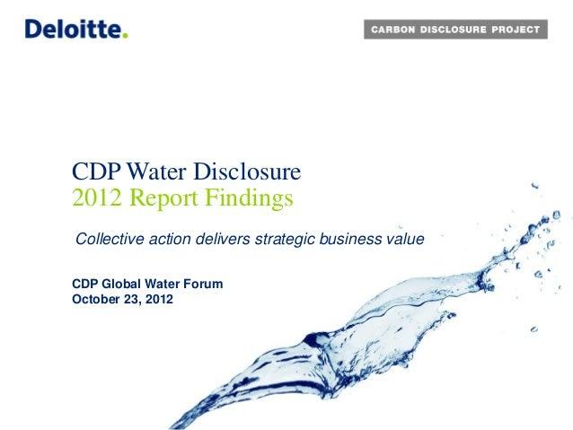 CDP Water Disclosure2012 Report FindingsCollective action delivers strategic business valueCDP Global Water ForumOctober 2...