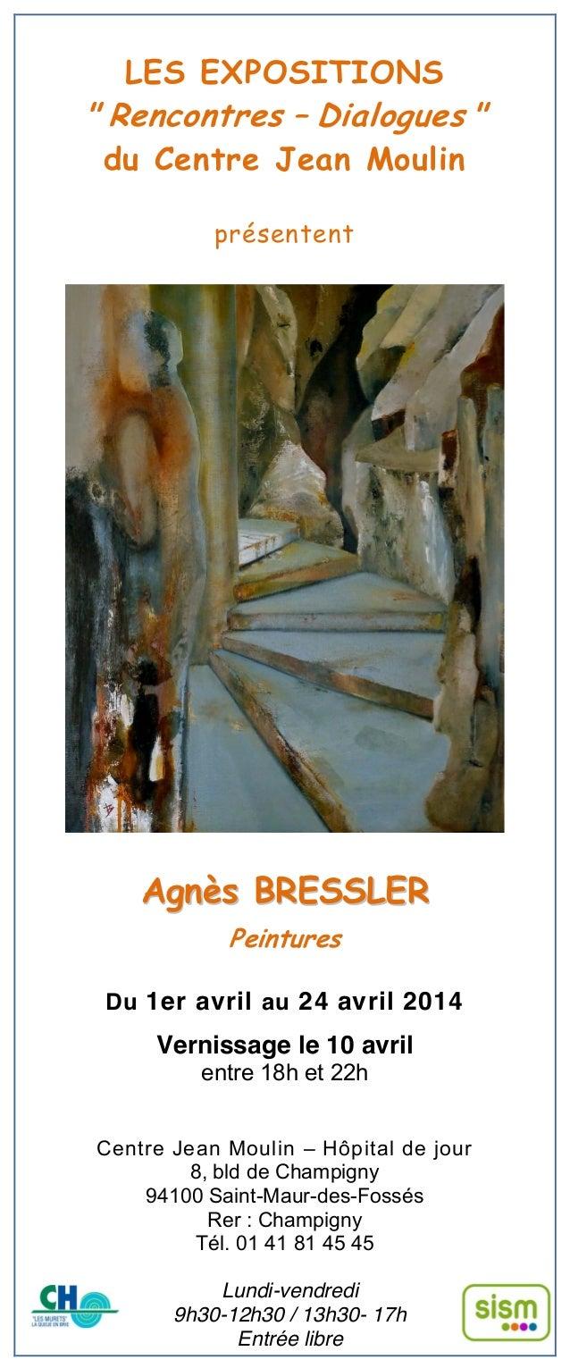 """LES EXPOSITIONS """" Rencontres – Dialogues """" du Centre Jean Moulin présentent AAggnnèèss BBRREESSSSLLEERR Peintures Du 1er a..."""