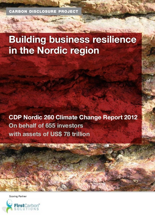 Building business resiliencein the Nordic regionCDP Nordic 260 Climate Change Report 2012On behalf of 655 investorswith as...