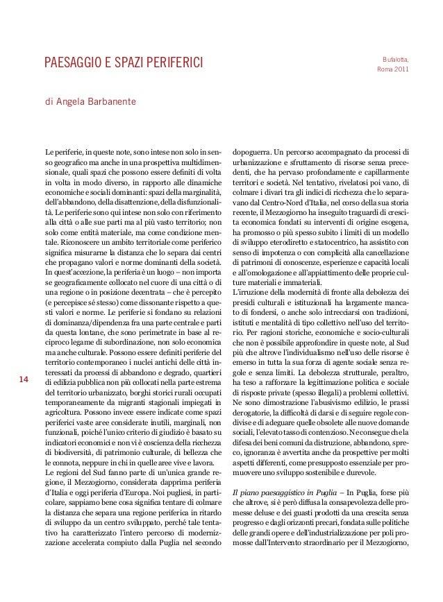 14  Paesaggio e spazi periferici  di Angela Barbanente  Le periferie, in queste note, sono intese non solo in sen-so  geog...