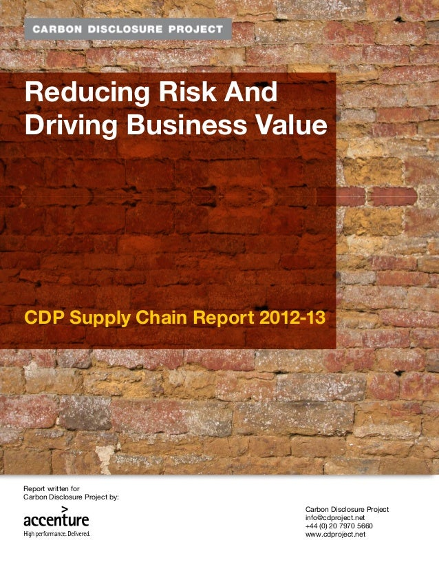 Reducing Risk AndDriving Business ValueCDP Supply Chain Report 2012-13Report written forCarbon Disclosure Project by:     ...