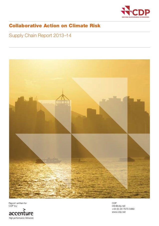 Collaborative Action on Climate Risk Supply Chain Report 2013–14  Report written for CDP by:  CDP info@cdp.net +44 (0) 20 ...
