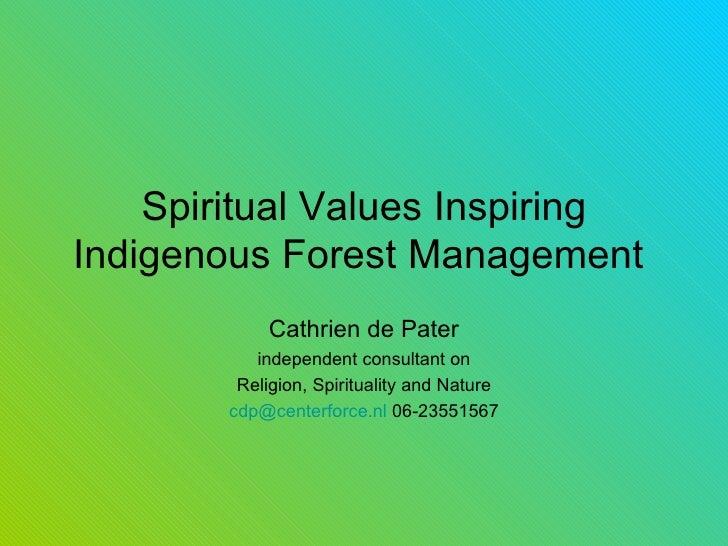 Spiritual Values Inspiring Indigenous Forest Management   Cathrien de Pater independent consultant on Religion, Spirituali...