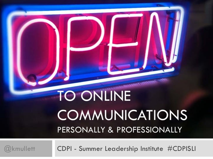 TO ONLINE            COMMUNICATIONS            PERSONALLY & PROFESSIONALLY@kmullett   CDPI - Summer Leadership Institute #...