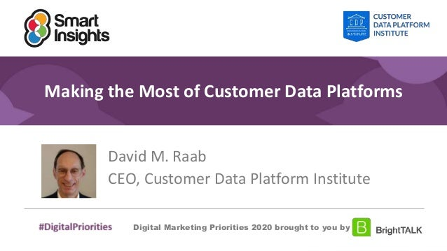 1 #DigitalPriorities Digital Marketing Priorities 2018 brought to you by Making the Most of Customer Data Platforms David ...