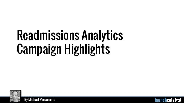 By Michael Passanante Readmissions Analytics Campaign Highlights