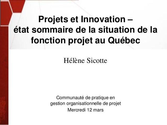 Projets et Innovation – état sommaire de la situation de la fonction projet au Québec Hélène Sicotte Communauté de pratiqu...
