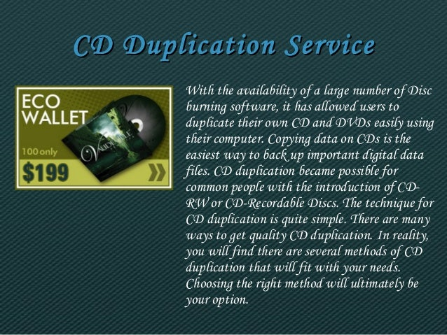 CD DDuupplliiccaattiioonn SSeerrvviiccee  With the availability of a large number of Disc  burning software, it has allowe...